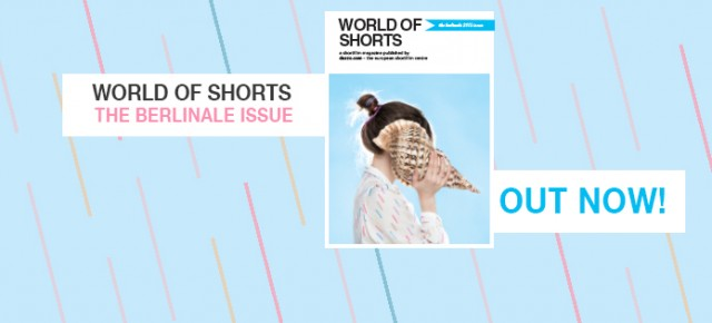 World of Shorts Berlinale 2015 issue is out!